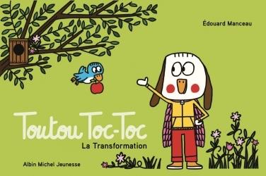 TOUTOU TOC-TOC - LA TRANSFORMATION