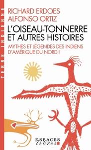 L'OISEAU-TONNERRE ET AUTRES HISTOIRES - MYTHES ET LEGENDES DES INDIENS D'AMERIQUE DU NORD - TOME 1