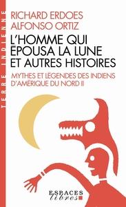 L'HOMME QUI EPOUSA LA LUNE ET AUTRES HISTOIRES - MYTHES ET LEGENDES DES INDIENS D'AMERIQUE DU NORD -