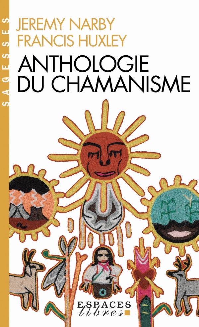 ANTHOLOGIE DU CHAMANISME - CINQ CENTS ANS SUR LA PISTE DU SAVOIR