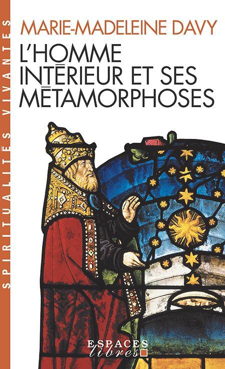 L'HOMME INTERIEUR ET SES METAMORPHOSES - SUIVI DE UN ITINERAIRE - A LA DECOUVERTE DE L'INTERIORITE