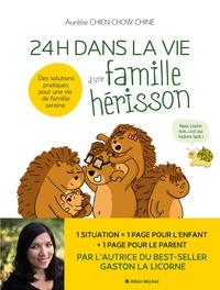 24 H DANS LA VIE D'UNE FAMILLE HERISSON - DES SOLUTIONS PRATIQUES POUR UNE VIE DE FAMILLE SEREINE