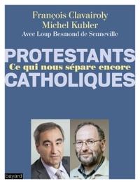 CATHOLIQUES/PROTESTANTS CE QUI NOUS SEPARE ENCORE