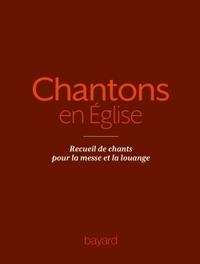 CHANTONS EN EGLISE - 1000 CHANTS POUR LA MESSE ET LA LOUANGE - RECUEIL DE CHANTS POUR LA MESSE ET LA