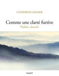 COMME UNE CLARTE FURTIVE. NAITRE, MOURIR