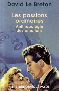 PASSIONS ORDINAIRES (LES) - ANTHROPOLOGIE DES EMOTIONS
