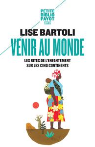 VENIR AU MONDE - LES RITES DE L'ENFANTEMENT SUR LES CINQ CONTINENTS