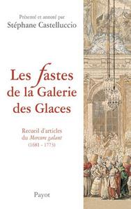 FASTES DE LA GALERIE DES GLACES (LES)