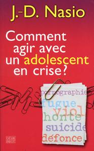 COMMENT AGIR AVEC UN ADOLESCENT EN CRISE ?