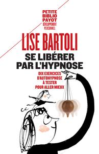 SE LIBERER PAR L'HYPNOSE - DIX EXERCICES D'AUTOHYPNOSE A TESTER POUR ALLER MIEUX