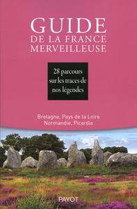 GUIDE DE LA FRANCE MERVEILLEUSE : BRETAGNE, PAYS DE LA LOIRE, NORMANDIE, PICARDIE