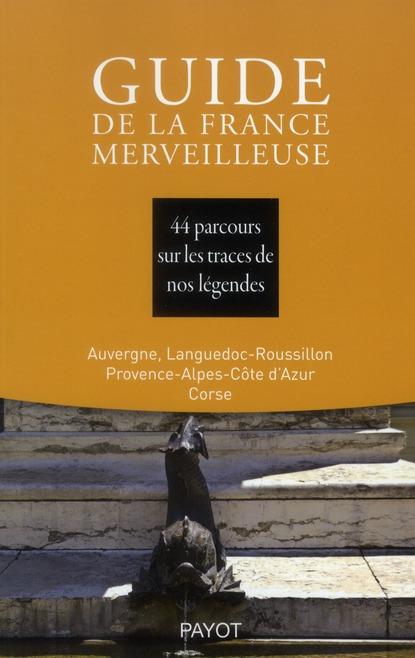 GUIDE DE LA FRANCE MERVEILLEUSE : AUVERGNE, LANGUEDOC-ROUSSILLON, PROVENCE-ALPES-COTE D'AZUR, CORSE