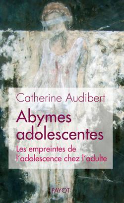 ABYMES ADOLESCENTES - LES EMPREINTES DE L'ADOLESCENCE CHEZ L'ADULTE