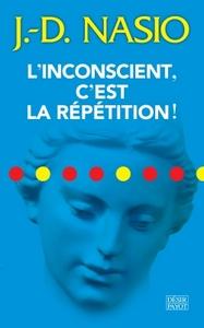 L'INCONSCIENT, C'EST LA REPETITION !