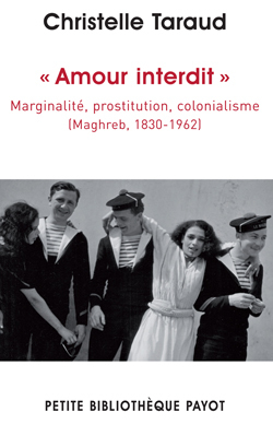 """AMOUR INTERDIT"" - MARGINALITE, PROSTITUTION, COLONIALISME (MAGHREB, 1830-1962)"