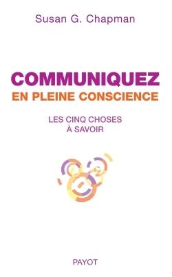 COMMUNIQUEZ EN PLEINE CONSCIENCE - LES CINQ CHOSES A SAVOIR