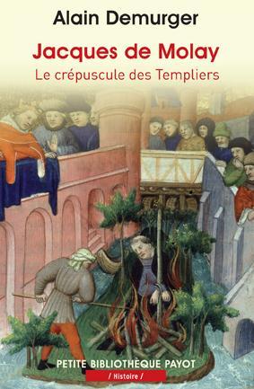 JACQUES DE MOLAY - LE CREPUSCULE DES TEMPLIERS