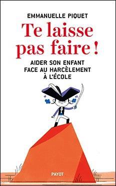 TE LAISSE PAS FAIRE ! - AIDER SON ENFANT FACE AU HARCELEMENT A L'ECOLE