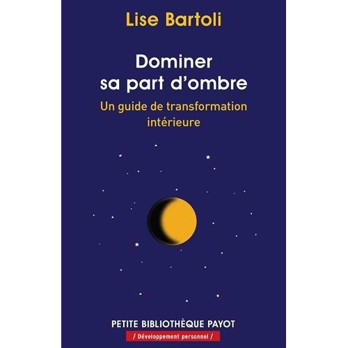 DOMINER SA PART D'OMBRE - UN GUIDE DE TRANSFORMATION INTERIEURE