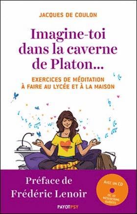 IMAGINE-TOI DANS LA CAVERNE DE PLATON... - EXERCICES DE MEDITATION A FAIRE AU LYCEE ET A LA MAISON