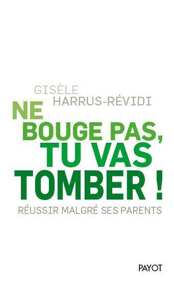 NE BOUGE PAS, TU VAS TOMBER ! - REUSSIR MALGRE SES PARENTS