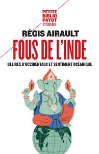 FOUS DE L'INDE. - DELIRES D OCCIDENTAUX ET SENTIMENT OCEANIQUE