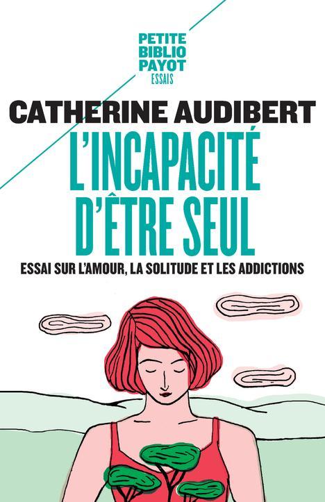 L'INCAPACITE D'ETRE SEUL - ESSAI SUR L'AMOUR, LA SOLITUDE ET LES ADDICTIONS