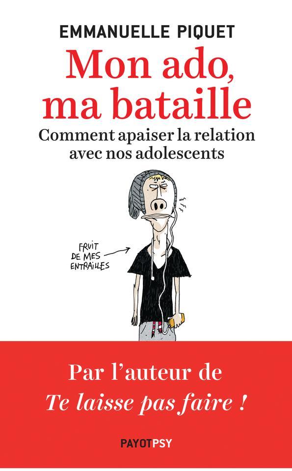 MON ADO, MA BATAILLE - COMMENT APAISER LA RELATION AVEC NOS ADOLESCENTS