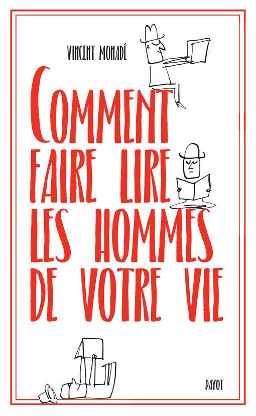 COMMENT FAIRE LIRE LES HOMMES DE VOTRE VIE
