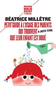 PETIT GUIDE A L'USAGE DES PARENTS QUI TROUVENT (A JUSTE TITRE) QUE LEUR ENFANT EST DOUE