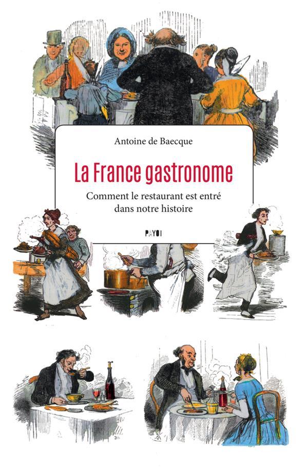 La france gastronome - comment le restaurant est entre dans notre histoire
