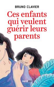 CES ENFANTS QUI VEULENT GUERIR LEURS PARENTS