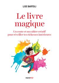 LE LIVRE MAGIQUE - UN CONTE ET UN CAHIER CREATIF POUR REVEILLER TES RICHESSES INTERIEURES