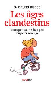 LES AGES CLANDESTINS - POURQUOI ON NE FAIT PAS TOUJOURS SON AGE