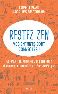 RESTEZ ZEN, VOS ENFANTS SONT CONNECTES ! - COMMENT LE YOGA AIDE LES ENFANTS A GARDER LE CONTROLE A L