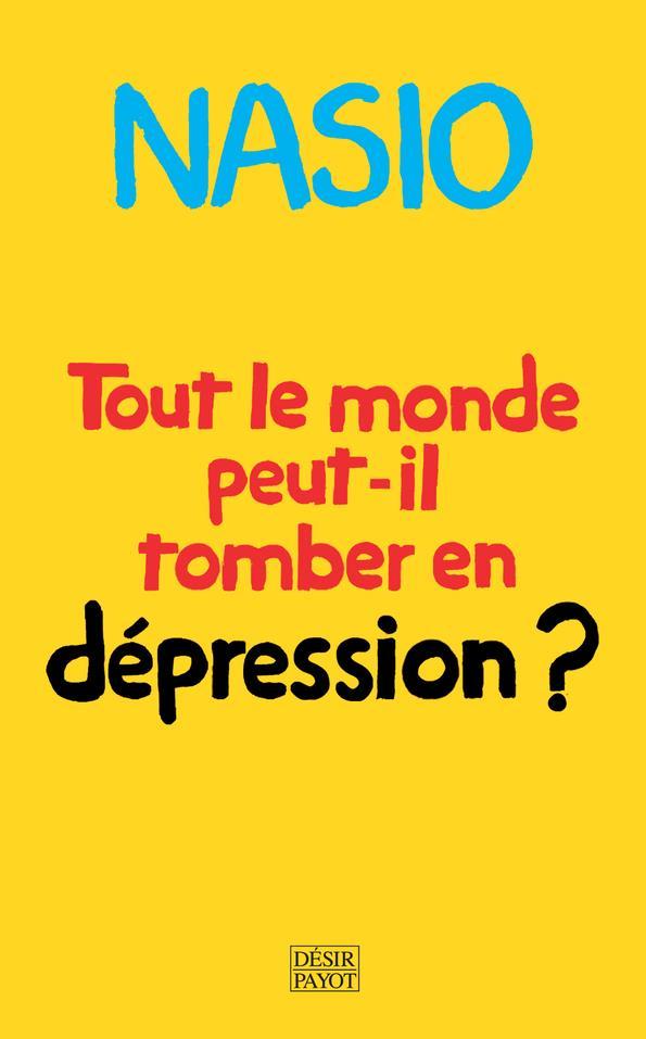 TOUT LE MONDE PEUT-IL TOMBER EN DEPRESSION ? - UNE AUTRE MANIERE DE SOIGNER LA DEPRESSION