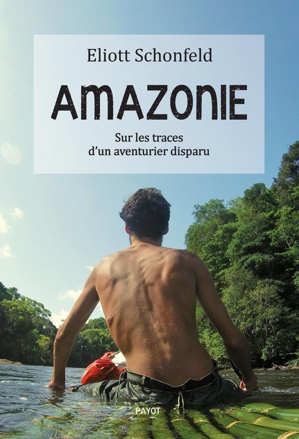 AMAZONIE - SUR LES TRACES D'UN AVENTURIER DISPARU