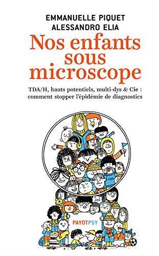 NOS ENFANTS SOUS MICROSCOPE - TDHA, HAUTS POTENTIELS, MULTI-DYS & CIE : COMMENT STOPPER L'EPIDEMIE D