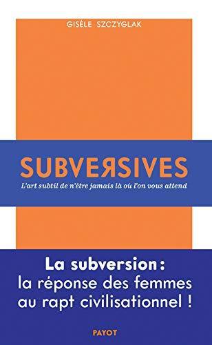 SUBVERSIVES - OU L'ART SUBTIL DE N'ETRE JAMAIS LA OU L'ON VOUS ATTEND