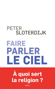 FAIRE PARLER LE CIEL - DE LA THEOPOESIE