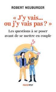 """""""J'Y VAIS... OU J'Y VAIS PAS ?"""" - ES QUESTIONS A SE POSER AVANT DE SE METTRE EN COUPLE"""