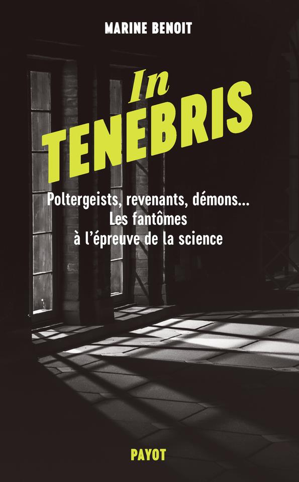 IN TENEBRIS - POLTERGEIST, REVENENANTS, DEMONS... LES FANTOMES A L'EPREUVE DE LA SCIENCE