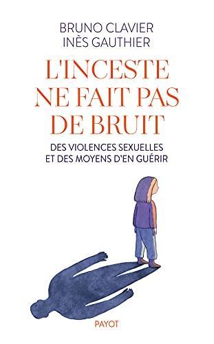 L'INCESTE NE FAIT PAS DE BRUIT - DES VIOLENCES SEXUELLES ET DES MOYENS D'EN GUERIR
