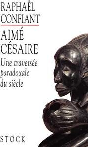 AIME CESAIRE, TRAVERSEE PARADOXALE DU SIECLE