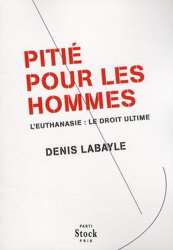 PITIE POUR LES HOMMES - L'EUTHANASIE : LE DROIT ULTIME