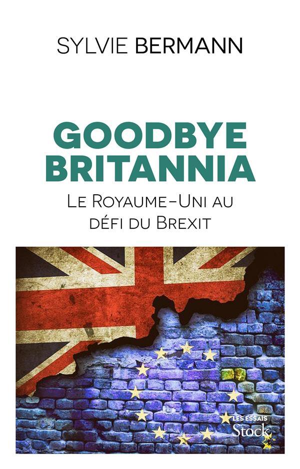 Goodbye britannia - le royaume-uni au defi du brexit
