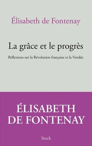 La grace et le progres - reflexions sur la revolution francaise et la vendee