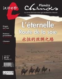 PLANETE CHINOIS 31 : L'ETERNELLE ROUTE DE LA SOIE