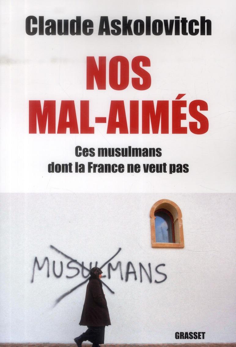 NOS MALS-AIMES - CES MUSULMANS DONT LA FRANCE NE VEUT PAS - DOCUMENT