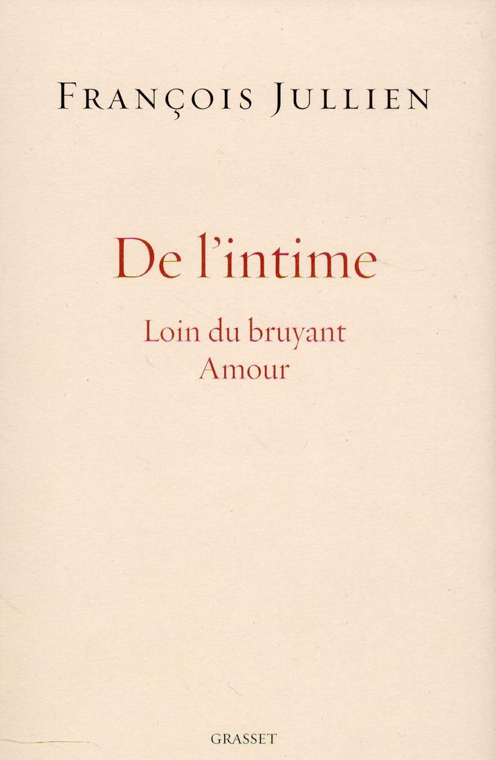 DE L'INTIME - LOIN DU BRUYANT AMOUR